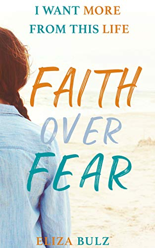 (Faith Over Fear (I Want More From This Life Book 2))