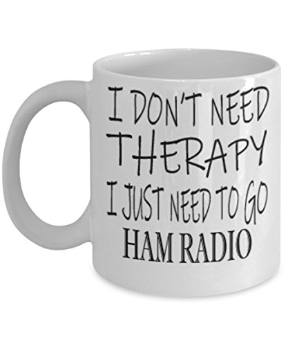 Hobbies Ham Radio Gifts 11oz Coffee Mug - I Don't Need Therapy - Best Inspirational Gifts and Sarcasm ()