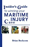Insider's Guide to Winning Your Maritime Injury Case, Brian Beckcom, 1595712909