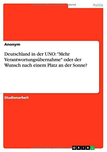 """Deutschland in der UNO: """"Mehr Verantwortungsübernahme"""" oder der Wunsch nach einem Platz an der Sonne? (German Edition) ebook"""