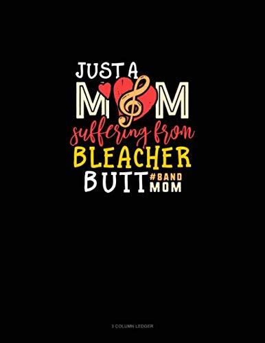 Just A Mom Suffering From Bleacher Butt #Bandmom: 3 Column Ledger