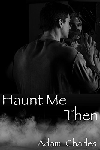 Haunt Me Then: A Ghost Story