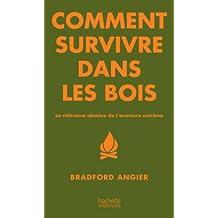 Comment survivre dans les bois : La référence absolue de l'aventure extrême (Aventure et survie) (French Edition)