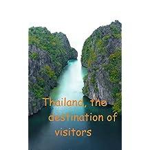 Thailand, the destination of visitors