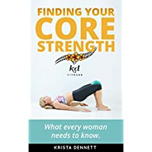 Finding Your Core Strength: What every woman needs to know