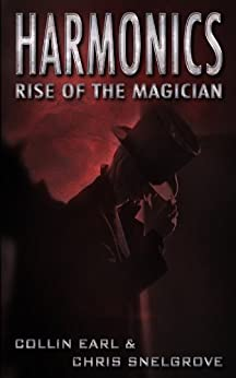 Harmonics: Rise of the Magician (Harmonics Series Book One) by [Earl, Collin, Snelgrove, Chris]
