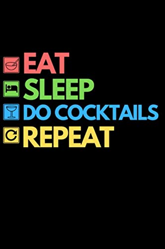 Eat Sleep Do Cocktails Repeat: Funny Bartending Recipe Notebook/Journal (6