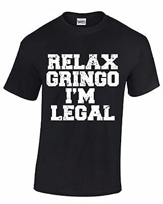 Relax Gringo I'm Legal Funny Immigration - Men's T-Shirt