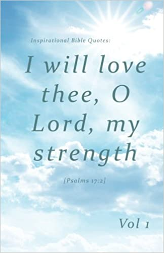 Inspirational Bible Quotes I Will Love Thee O Lord My Strength A Beauteous Inspiring Bible Quotes
