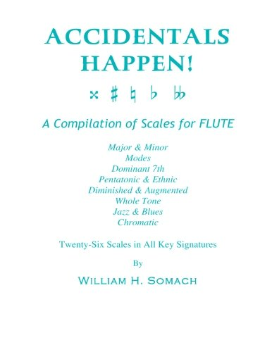 (ACCIDENTALS HAPPEN! A Compilation of Scales for Flute Twenty-Six Scales in All Key Signatures: Major & Minor, Modes, Dominant 7th, Pentatonic & ... Whole Tone, Jazz & Blues,)