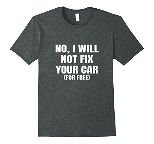 Mens Funny Mechanic T-shirt No I Will Not Fix Your Car For Free XL Dark Heather (Gift Ideas For Mechanic Boyfriend)