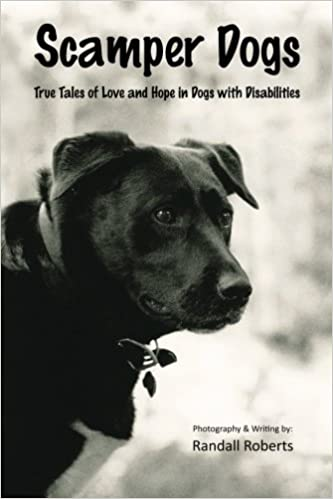 Scamper dogs true tales of love and hope in dogs with scamper dogs true tales of love and hope in dogs with disabilities randall roberts 9781523819065 amazon books fandeluxe Image collections