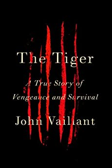 The Tiger: A True Story of Vengeance and Survival (Vintage Departures) by [Vaillant, John]