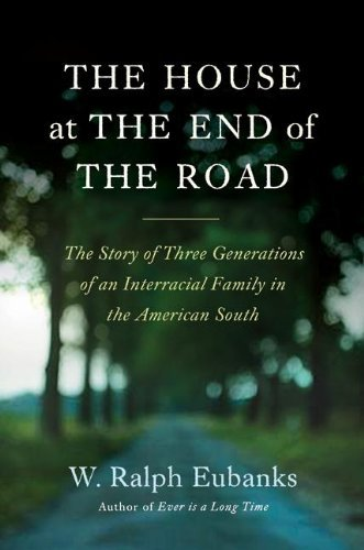 By W. Ralph Eubanks The House at the End of the Road: The Story of Three Generations of an Interracial Family in the Ame (1st First Edition) [Hardcover] PDF