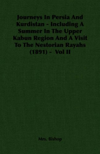 Download Journeys In Persia And Kurdistan - Including A Summer In The Upper Kabun Region And A Visit To The Nestorian Rayahs (1891) -  Vol II pdf epub