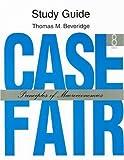 Study Guide: Case Fair: Principles of Macroeconomics, Thomas M. Beveridge, 013229141X