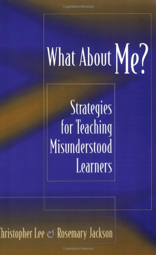 What About Me?: Strategies for Teaching Misunderstood Learners