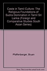 Caste in Tamil Culture: The Religious Foundations of Sudra Domination in Tamil Sri Lanka (Foreign and Comparative Studies South Asian Series)