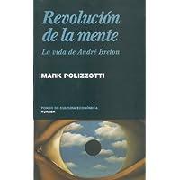 Revolución de la mente. La vida de André Breton (Noema)...