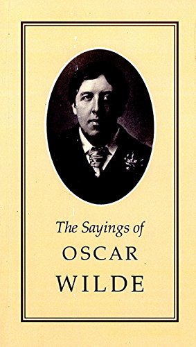Sayings of Oscar Wilde (Duckworth Sayings Series)