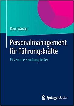 Personalmanagement Fur Fuhrungskrafte: Elf Zentrale Handlungsfelder