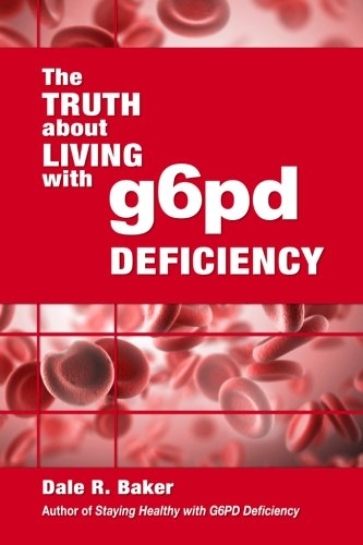 The Truth About Living With G6PD Deficiency Paperback – April 25, 2013 Mr Dale R Baker Melody W Baker 1483999955 Consumer Health