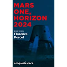 Mars One, horizon 2024: Entretien avec Florence Porcel (Conquest.Space t. 3) (French Edition)