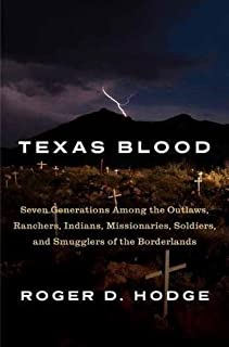 Book Cover: Texas Blood: Seven Generations Among the Outlaws, Ranchers, Indians, Missionaries, Soldiers, and Smugglers of the Borderlands