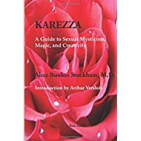 Karezza: A Guide to Sexual Mysticism, Magic, and Creativity