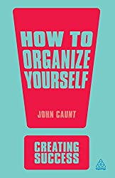 How to Organize Yourself (Creating Success)