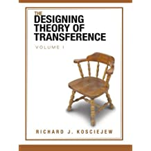 The Designing Theory of Transference: Volume I