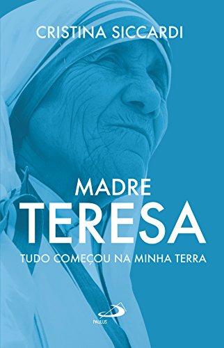 Madre Teresa: Tudo começou na minha terra (Portuguese Edition)