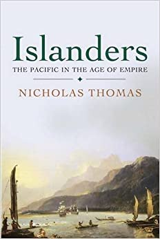 Islanders: The Pacific in the Age of Empire by Thomas, Nicholas(February 28, 2012)