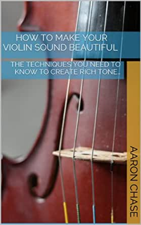 How To Make Your Violin Sound Beautiful - The Techniques