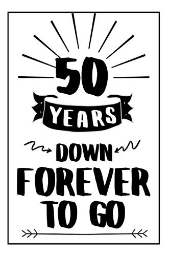 Forever Notebook Anniversary Gift: 50th  Wedding Anniversary Gifts For Her or Him - Blank Lined Journal - 50 Years Down Forever To Go