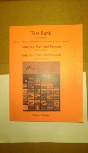 Test Bank to accompany America: Past and Present Seventh edition AND America Past and Present Brief Sixth Edition