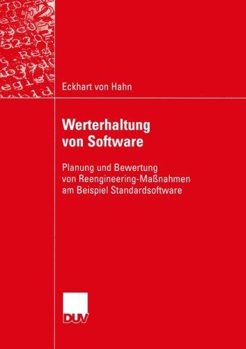 Werterhaltung von Software: Planung und Bewertung von Reengineering-Maßnahmen am Beispiel Standardsoftware (Wirtschaftsinformatik) (German Edition) by Kersten Prof Dr Wolfgang