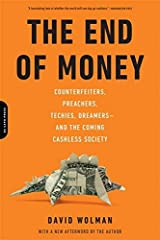 [The End of Money: Counterfeiters, Preachers, Techies, Dreamers--and the Coming Cashless Society] [By: Wolman, David] [August, 2013] Paperback