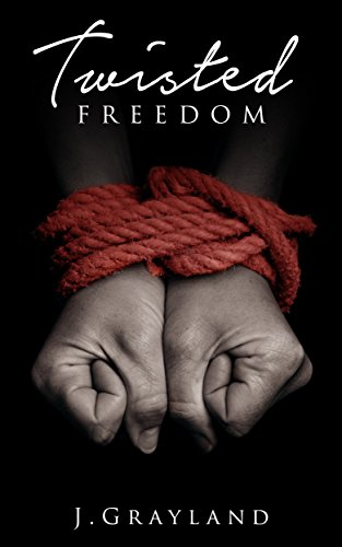 Book: Twisted Freedom (Freedom series Book 2) by J Grayland