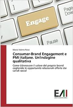 Consumer-Brand Engagement e PMI italiane. Un'indagine qualitativa: Come (r)innovare il valore del proprio brand cogliendo le opportunità relazionali offerte dai canali social