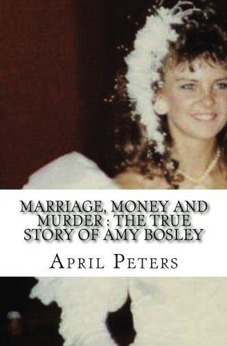 Marriage, Money and Murder : The True Story of Amy Bosley