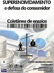 SUPERENDIVIDAMENTO E DEFESA DO CONSUMIDOR: Coletânea de ensaios do PROCON NATAL-RN