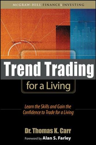 Trend Trading for a Living: Learn the Skills and Gain the Confidence to Trade for a Living by Thomas K Carr