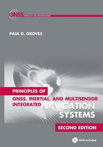 Principles of GNSS, Inertial, and Multisensor Integrated Navigation Systems, Second Edition (Artech House Remote Sensing Library) by Paul D. Groves (2013-04-01)