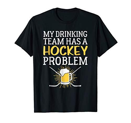 My Drinking Team Has A Hockey Problem Shirt - Funny Sports