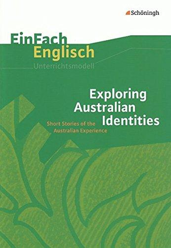 EinFach Englisch Unterrichtsmodelle. Unterrichtsmodelle für die Schulpraxis: EinFach Englisch Unterrichtsmodelle: Exploring Australian Identities: Short Stories of the Australian Experience