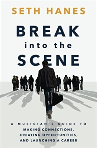 Break Into The Scene A Musicians Guide To Making Connections