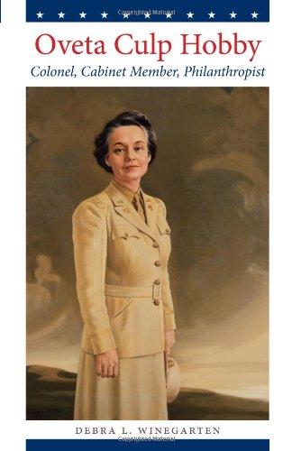 Oveta Culp Hobby: Colonel, Cabinet Member, Philanthropist (Louann Atkins Temple Women & Culture)