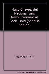 Hugo Chavez: del Nacionalismo Revolucionario Al Socialismo (Spanish Edition)