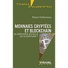 Monnaies cryptées et blockchain: La confiance est-elle un algorithme ? (Finance d'aujourd'hui) (French Edition)